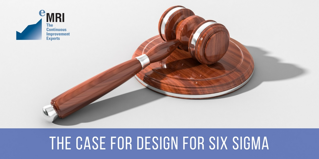 The Case for Design For Six Sigma